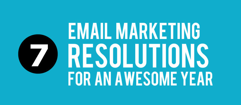 7 Email Marketing Resolutions for an Awesome Year