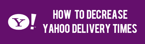 How to decrease yahoo delivery times