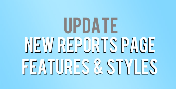 UPDATE - New Reports Page Features and Styles